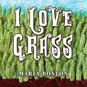 I Love Grass by Maria Boston