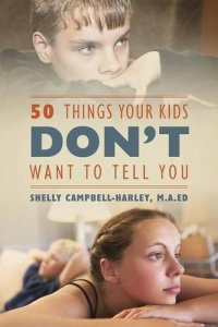 50 things your kids don't want to tell you shelly campbell-harley