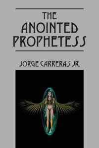 the anointed prophetess by jorge carreras jr
