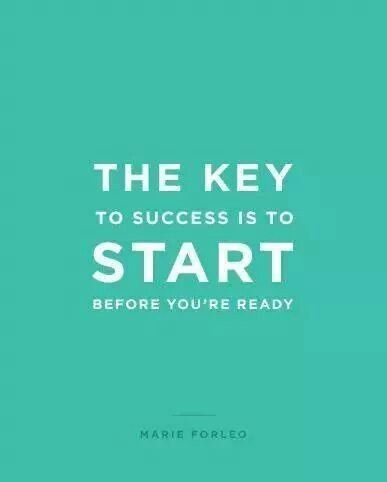the key to success is to start before you're ready marie forleo