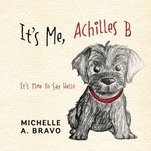 its-me-achilles-b-its-time-to-say-hello by michelle bravo