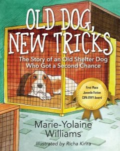 Old Dog, New Tricks: The Story of an Old Shelter Dog Who Got a Second Chance marie yolaine williams