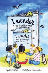 I Wonder: A Book for Children, Parents and other Grownups by Jane Altman