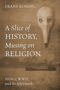 a slice of history, musing on religion by frans koning