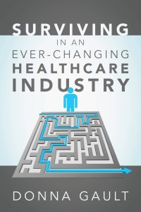 Surviving in a Ever-Changing Healthcare Industry Donna Gault