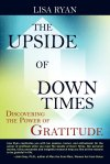 The Upside of Down Times: Discovering The Power of Gratitude lisa ryan