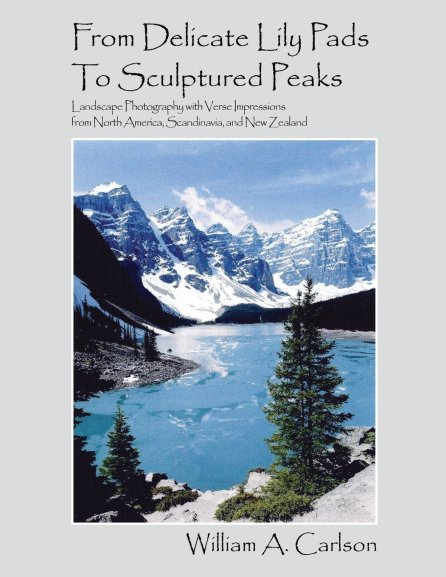From Delicate Lily Pads to Sculptured Peaks by William A. Carlson