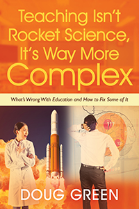 teaching isn't rocket science it's way more complex by doug green