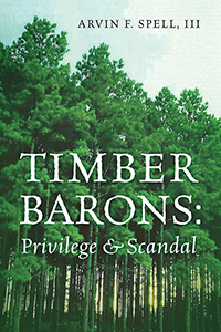 timber barons: privilege and scandal by arvin f spell III