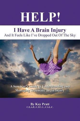 "Help! I Have a Brain Injury: And It Feels Like I've Dropped Out of the Sky"" by Kay Pratt"