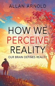 how we perceive reality our brains define reality allan arnold