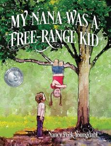 My Nana Was a Free-Range Kid by NAncy Peek Youngdahl