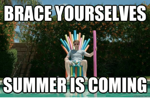 brace-yourselves-summer-is-coming-quick-meme-com-4945958